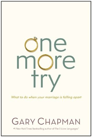 One More Try: What to Do When Your Marriage Is Falling Apart Gary Chapman