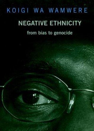 Negative Ethnicity: From Bias to Genocide (Open Media Series)  by  Koigi wa Wamwere