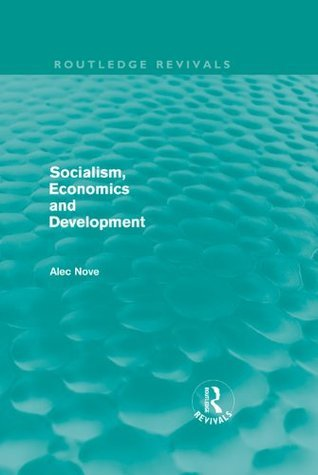 Socialism, Economics and Development (Routledge Revivals): Volume 5  by  Alec Nove