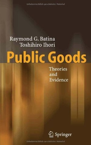Public Goods: Theories and Evidence Raymond G. Batina