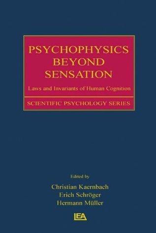 Psychophysics Beyond Sensation: Laws and Invariants of Human Cognition (Scientific Psychology Series) Christian Kaernbach