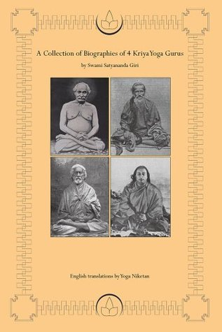 A Collection of Biographies of 4 Kriya Yoga Gurus Swami Satyananda Giri by Yoga Niketan
