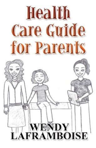 Health Care Guide for Parents  by  Wendy Laframboise