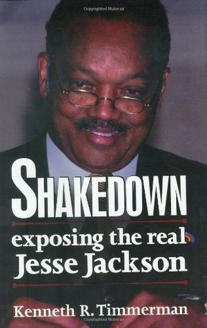 Shakedown: Exposing The Real Jesse Jackson Kenneth R. Timmerman