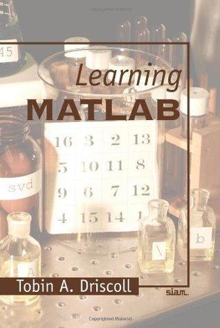 Learning MATLAB Tobin A. Driscoll