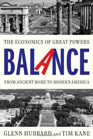 Balance: Why Great Powers Lose It and How America Will Rega  by  R. Glenn Hubbard