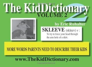 The KidDictionary, Vol. 2: More Words Parents Need To Describe Their Kids Eric Ruhalter