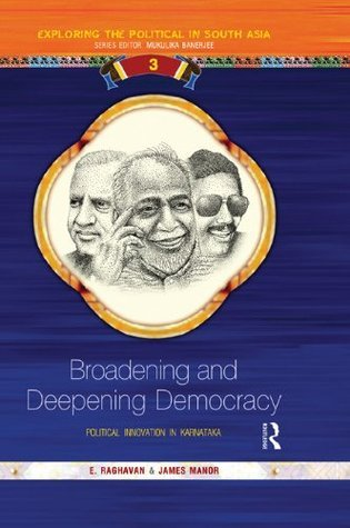 Broadening and Deepening Democracy: Political Innovation in Karnataka  by  E. Raghavan