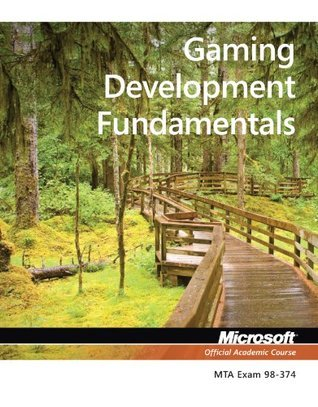 98-374 MTA Gaming Development Fundamentals  by  MOAC (Microsoft Official Academic Course)