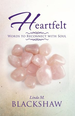 Heartfelt: Words to Reconnect with Soul  by  Linda M. Blackshaw