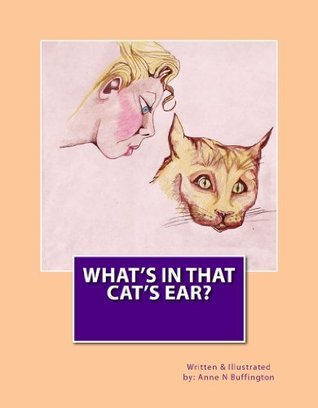 Whats In That Cats Ear?  by  Anne N. Buffington