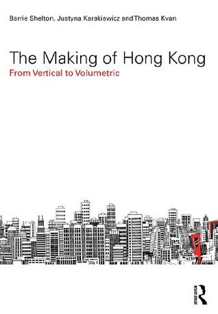 The Making of Hong Kong: From Vertical to Volumetric (Planning, History and Environment Series) Barrie Shelton