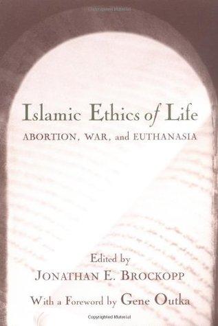 Islamic Ethics of Life: Abortion, War, and Euthanasia  by  Jonathan E. Brockopp