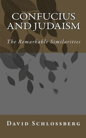 Confucius and Judaism: The Remarkable Similarities  by  David Schlossberg