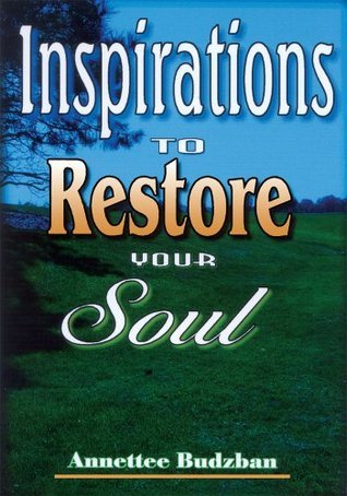 Inspirations To Restore Your Soul  by  Annettee Budzban