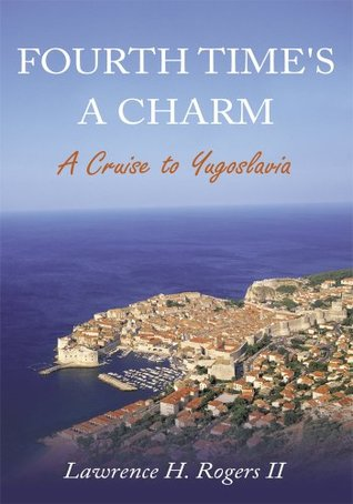 FOURTH TIMES A CHARM:A Cruise to Yugoslavia  by  Lawrence H. Rogers II