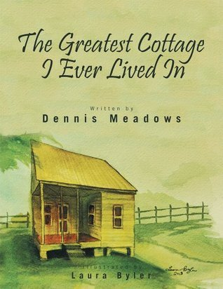 The Greatest Cottage I Ever Lived In Dennis Meadows