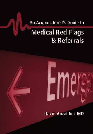 An Acupuncturists Guide to Medical Red Flags & Referrals  by  David Anzaldua