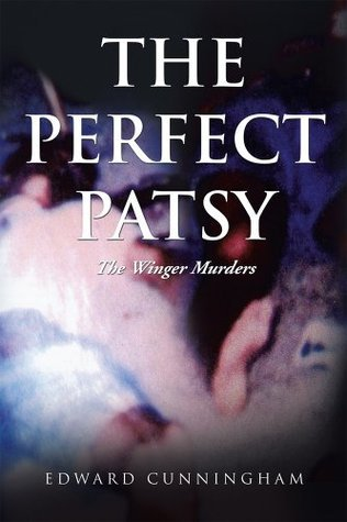 The Perfect Patsy: The Winger Murders  by  Edward Cunningham