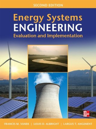 Energy Systems Engineering Evaluation and Implementation 2/E Francis Vanek