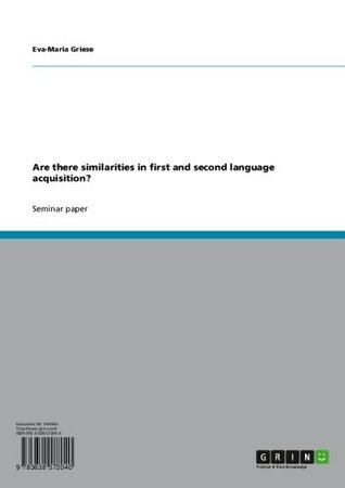 Are there similarities in first and second language acquisition?  by  Eva-Maria Griese