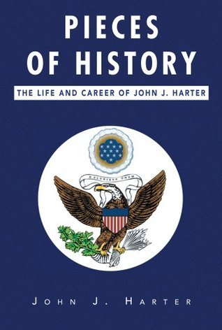 Pieces of History: The Life and Career of John J. Harter John J. Harter