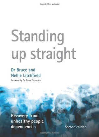 Standing Up Straight. Recovery from Unhealthy People Dependencies (non-Christian version).  2nd  Edit.  by  Bruce Litchfield