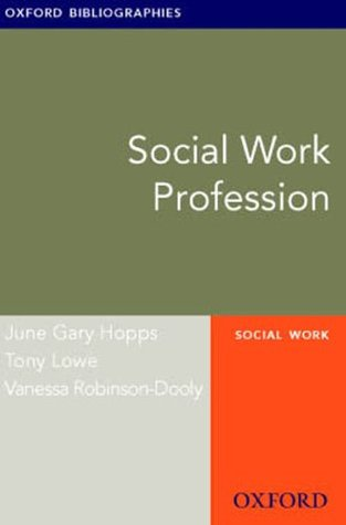 Social Work Profession: Oxford Bibliographies Online Research Guide  by  June Gary Hopps