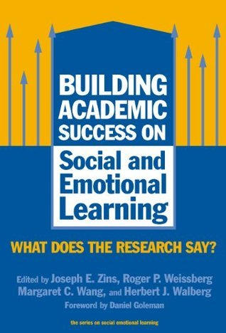 Building Academic Success on Social and Emotional Learning: What Does the Research Say? (Social Emotional Learning, 5)  by  Joseph E. Zins