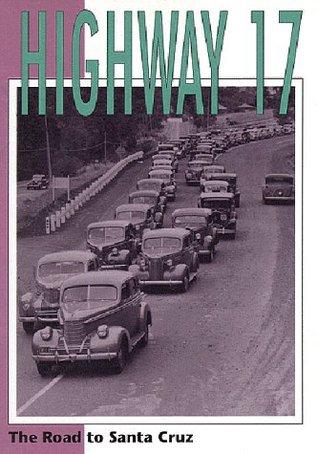 Highway 17: The Road to Santa Cruz Richard A. Beal
