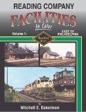 Reading Railroad Company Facilities in Color, Vol. 1: East of Philadelphia Mitchell E. Dakelman