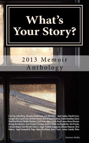 Whats Your Story?: 2013 Memoir Anthology Karen Hamilton Silvestri