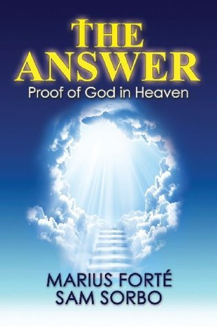 The Answer: Proof of God in Heaven Marius Forte