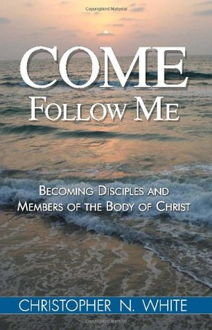 Come, Follow Me  by  Christopher N. White