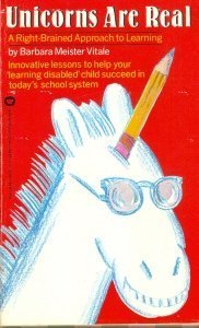 Unicorns Are Real: A Right-Brained Approach to Learning  by  Barbara Meister Vitale