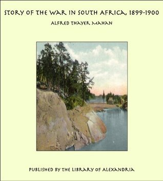 Story of the War in South Africa, 1899-1900 Alfred Thayer Mahan