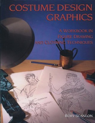 Costume Design Graphics: A Workbook in Figure Drawing and Clothing Techniques  by  Rory Scanlon