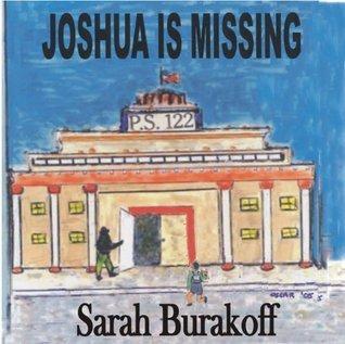 Joshua Is Missing  by  Sarah Burakoff