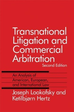 Transnational Litigation and Commercial Arbitration: An Analysis of American, European, and International Law  by  Joseph M. Lookofsky