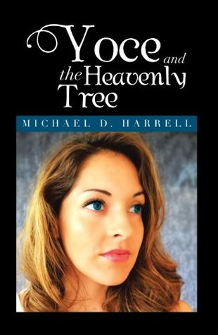 Yoce and the Heavenly Tree  by  Michael D. Harrell
