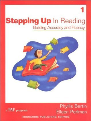 Stepping Up In Reading: Building Accuracy and Fluency Phyllis Bertin