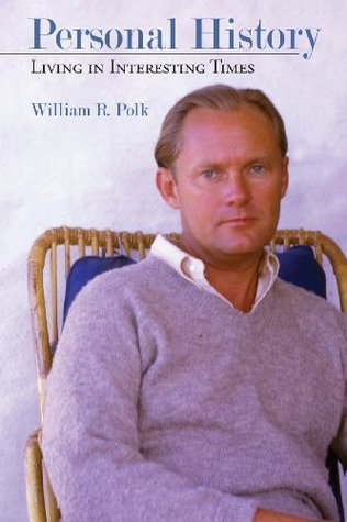 Personal History: Living in Interesting Times  by  William R. Polk
