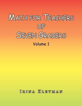Math for Teachers of Seven Graders : Volume 1  by  Irina Kleyman