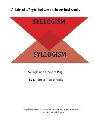 SYLLOGISM: A One-Act Play  by  Latonia Willis