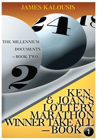Ken & Joans Lottery Marathon Winner Take All / The Millennium Documents  by  James Kalousis