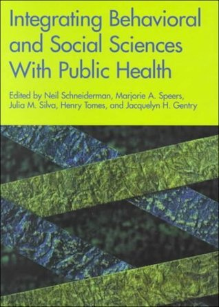 Integrating Behavioral Social Sciences with Public Health  by  Neil Schneiderman