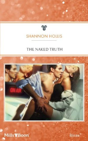 Mills & Boon : The Naked Truth  by  Shannon Hollis