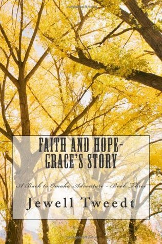 Faith and Hope-Graces Story (A Back to Omaha Adventure) (Volume 3)  by  Jewell Tweedt