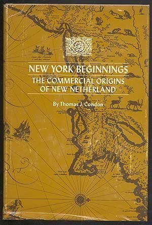 New York Beginnings: The Commercial Origins of New Netherland  by  Thomas J. Condon