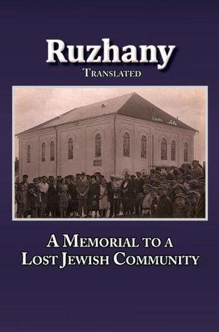 Translation of Rozana - A Memorial to the Ruzhinoy Jewish Community Meir Sokolowsky